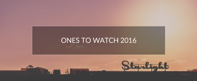 Ones to Watch 2016