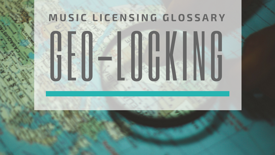 Music Licensing Glossary - Geo-Locking