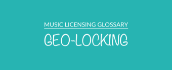 Music Licensing Glossary: Geo-Locking